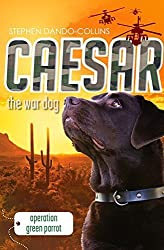 Caesar the War Dog: Operation Green Parrot by Stephen Dando-Collins (2015-05-01)