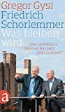 Was bleiben wird: Ein Gespräch über Herkunft und Zukunft - Friedrich Schorlemmer, Gregor Gysi
