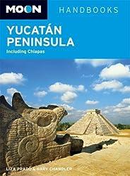 Moon Yucat? Peninsula: Including Chiapas (Moon Handbooks) by Liza Prado (2007-09-28)