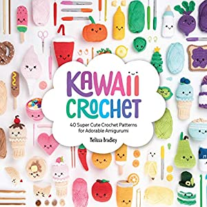 Kawaii Crochet: 40 super cute