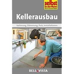 Kellerausbau: Isolierung . Dämmung . Putz . Installationen (Edition Selbst ist der Mann) [Illustrierte Linzenzausgabe] - 2013