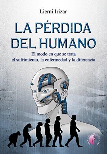 La pérdida del humano: El modo en que se trata el sufrimiento, la ...