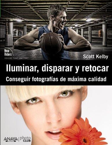 iluminar-disparar-y-retocar-conseguir-fotografias-de-maxima-calidad-spanish-edition-by-scott-kelby-2