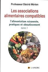 Les associations alimentaires compatibles : Tome 1, L'alimentation raisonnée, pratiques et aboutissement