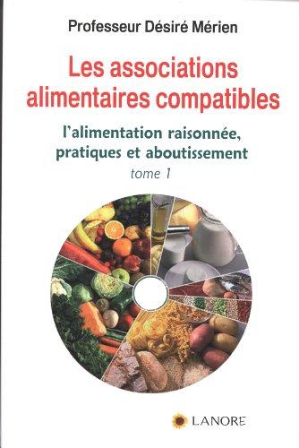 Les associations alimentaires compatibles : Tome 1, L'alimentation raisonne, pratiques et aboutissement