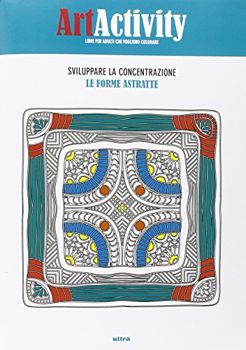 Art activity. Sviluppare la concentrazione. Le forme astratte. Ediz. illustrata