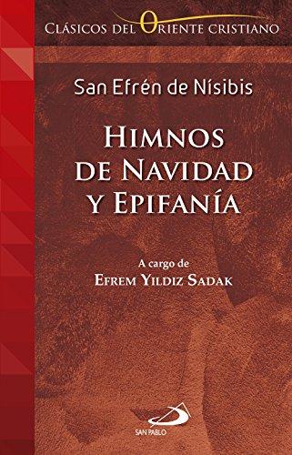 Himnos de Navidad y Epifanía: A cargo de Efrem Yildiz Sadak (Clásicos del Oriente Cristiano nº 1) por San Efrén de Nísibis