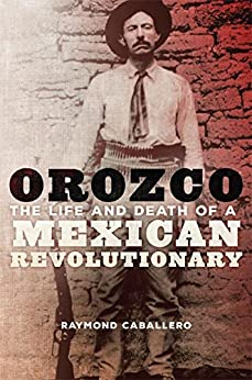 Libro PDF Gratis Orozco: The Life and Death of a Mexican Revolutionary