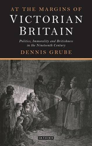 At the Margins of Victorian Britain: Politics, Immorality and Britishness in the Nineteenth Century (Library of Victorian Studies) by Dennis Grube (2013-06-30)