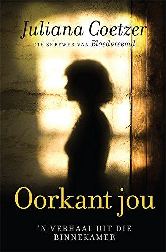 Oorkant jou: 'n Verhaal uit die binnekamer (Afrikaans Edition) por Juliana Coetzer