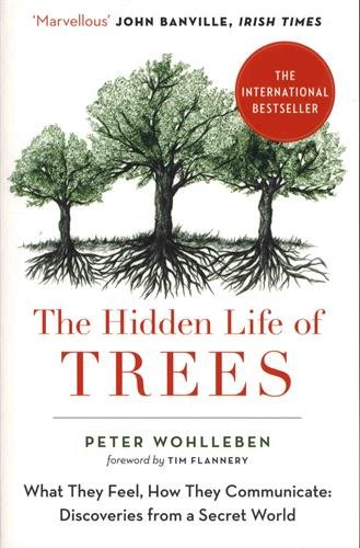 The Hidden Life of Trees : What They Feel, How They Communicate - Discoveries from a Secret World