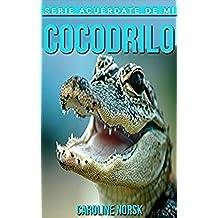 Cocodrilo: Libro de imágenes asombrosas y datos curiosos sobre los Cocodrilo para niños (Serie Acuérdate de mí)