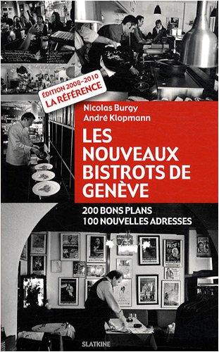 Les nouveaux bistrots de Genève : 200 bons plans, 100 nouvelles adresses par Nicolas Burgy, André Klopmann