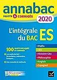Annales Annabac 2020 L'intégrale bac ES: sujets et corrigés en maths, SES, histoire-géographie, philosophie, anglais, espagnol...