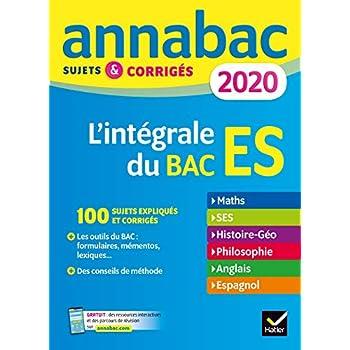 Annales Annabac 2020 L'intégrale bac ES: sujets et corrigés en maths, SES, histoire-géographie, philosophie, anglais, espagnol