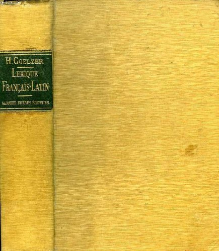 LEXIQUE FRANCAIS-LATIN - destiné aux classes de grammaire - contenant les mots français usuels les principaux noms propres histoiriques et géographiques, l'indication des formes rares de la déclinaison, les temps primitifs de tous les verbes, ETC.... par GOELZER HENRI