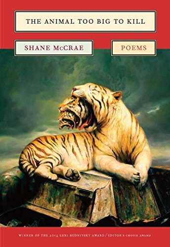 The Animal Too Big to Kill: Poems by Shane Mccrae (2016-07-29)