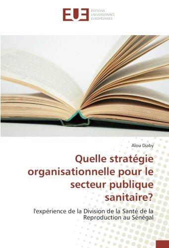 Quelle stratégie organisationnelle pour le secteur publique sanitaire?: l'expérience de la Division de la Santé de la Reproduction au Sénégal