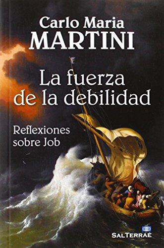La fuerza de la debilidad : reflexiones sobre Job por Carlo M. Martini