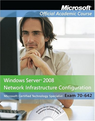 70-642: Windows Server 2008 Network Infrastructure Configuration Package (Microsoft Official Academic Course Series)