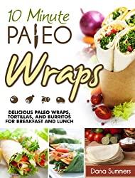 10-Minute Paleo Wraps: Delicious Paleo Wraps, Tortillas, and Burritos for Breakfast and Lunch (English Edition)