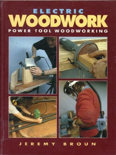 Electric Woodwork: Power Tool Woodworking by Jeremy Broun (1993-03-06)