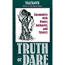 Truth or Dare: Encounters with Power, Authority, and Mystery by Starhawk (1989-12-27)