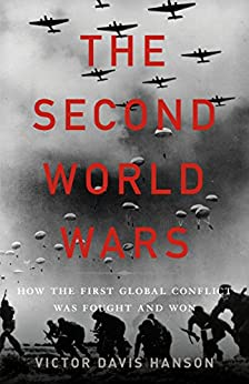 The Second World Wars: How the First Global Conflict Was Fought and Won by [Hanson, Victor Davis]