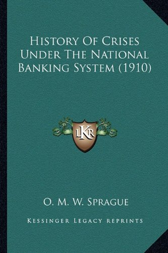 History of Crises Under the National Banking System (1910)