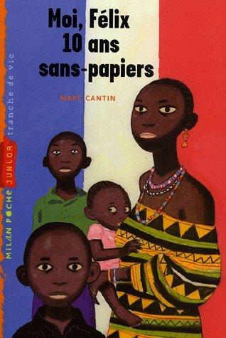 Moi, Felix, 10 Ans, Sans-Papiers by Marc Cantin (2007-04-19)