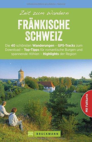 Preisvergleich Produktbild Wanderführer Fränkische Schweiz: Zeit zum Wandern Fränkische Schweiz mit den 40 schönsten Wandertouren am Main und der Pegnitz, mit Faltkarte und GPS-Daten zum Download