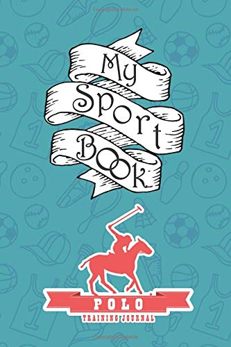 My Sport Book - Polo Training Journal: Note all training and workout logs into one sport notebook and reach your goals with this motivation book (Training Journal notebooks) por Till Hunter