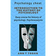 Introduction to the history of psychology: Easy course for history of psychology. Psychoanalysis (Psychology cheat) (English Edition)