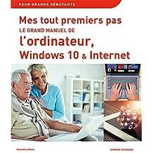 Mes tout premiers pas - Le grand manuel de l'ordinateur, Windows 10 et Internet, Nouvelle édition