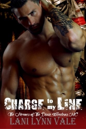 Charge To My Line: Volume 6 (The Heroes of The Dixie Wardens MC)