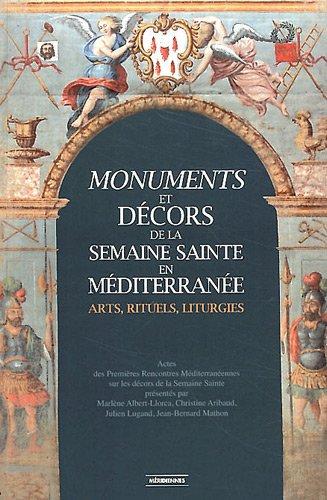 Monuments et décors de la Semaine Sainte en Méditerranée : arts, rituels, liturgies