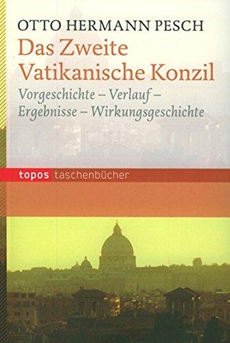 Das Zweite Vatikanische Konzil: Vorgeschichte - Verlauf - Ergebnisse - Wirkungsgeschichte (Topos Taschenbücher)
