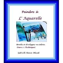 Peindre à l'Aquarelle: Cours  n° 2 : Techniques