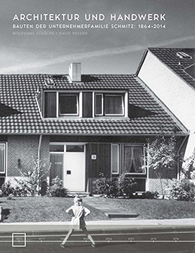 Architektur und Handwerk: Bauten der Unternehmerfamilie Schmitz: 1864–2014
