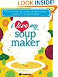 I Love My Soup Maker: The Only Soup M...