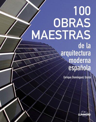 100 Obras maestras de la arquitectura moderna española (Arte (lunwerg)) por Enrique Domínguez Uceta