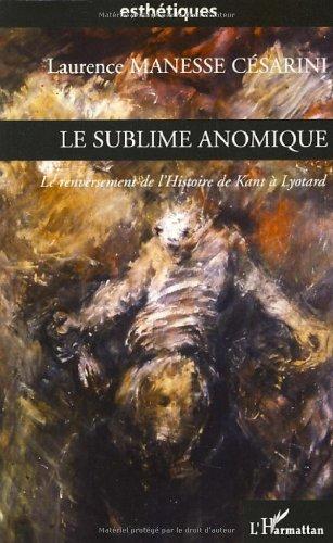 Le sublime anomique : Le renversement de l'histoire de Kant à Lyotard par Laurence Manesse Césarini