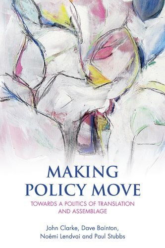Making Policy Move: Towards a Politics of Translation and Assemblage by John Clarke (2015-04-01)