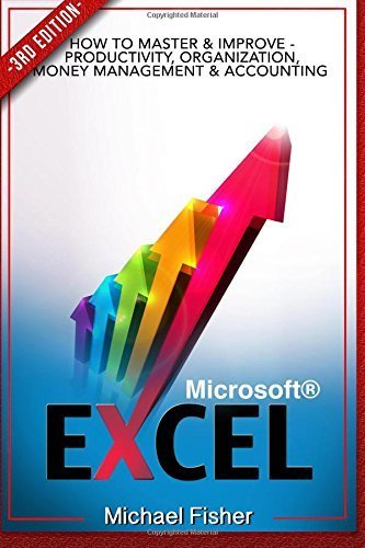 Excel: How To Master & Improve - Productivity, Organization, Money Management & Accounting: Volume 1 (Excel 2013, Excel VBA, Excel 2010, Bookkeeping, Spreadsheets, Finance, Office 2013) by Michael Fisher (2015-08-30)