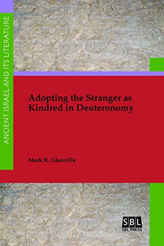 Adopting the Stranger as Kindred in Deuteronomy (Ancient Israel and Its Literature Book 33) (English Edition)