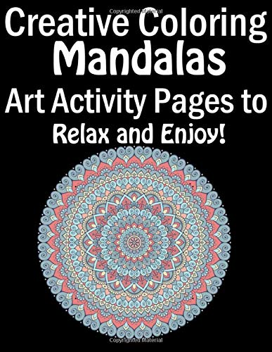 Creative Coloring Mandalas Art Activity Pages To Relax And Enjoy Adult Coloring Book Featuring Beautiful Mandalas Designed To Soothe The Soul