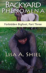 Backyard Phenomena: Personal Experiences with Stick Signs, Mane Braiding, and Other Mysteries Surrounding Bigfoot (Forbidden Bigfoot, Part Three)