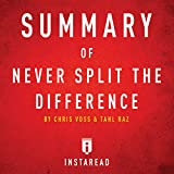 Summary of Never Split the Difference by Chris Voss and Tahl Raz: Includes Analysis