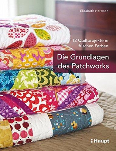 Preisvergleich Produktbild Die Grundlagen des Patchworks: 12 Quiltprojekte in frischen Farben