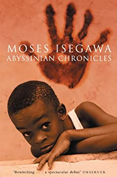Abyssinian Chronicles by [Isegawa, Moses]